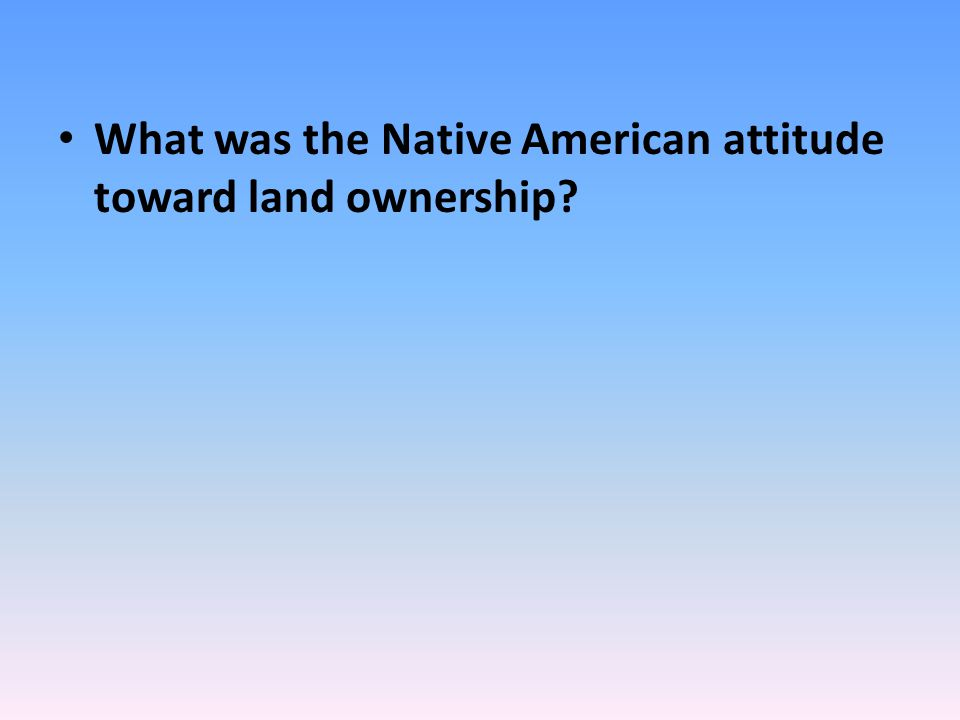 What was the Native American attitude toward land ownership?