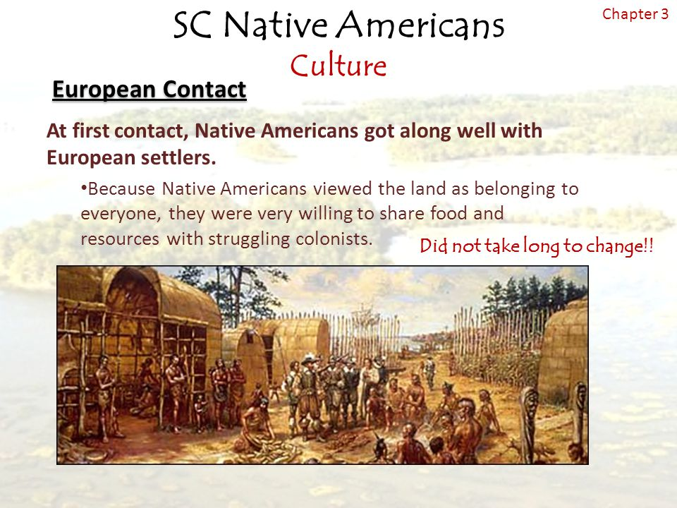 At first contact, Native Americans got along well with European settlers.