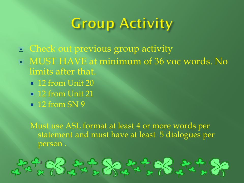  Check out previous group activity  MUST HAVE at minimum of 36 voc words. No limits after that.  12 from Unit 20  12 from Unit 21  12 from SN 9 M