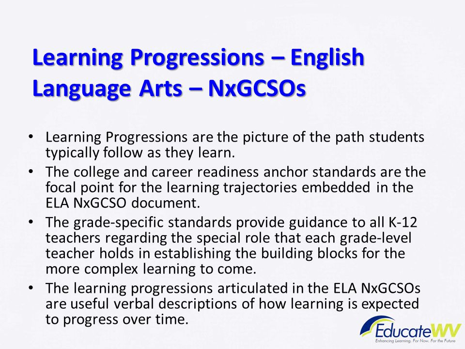 Learning Progressions – English Language Arts – NxGCSOs Learning Progressions are the picture of the path students typically follow as they learn. The