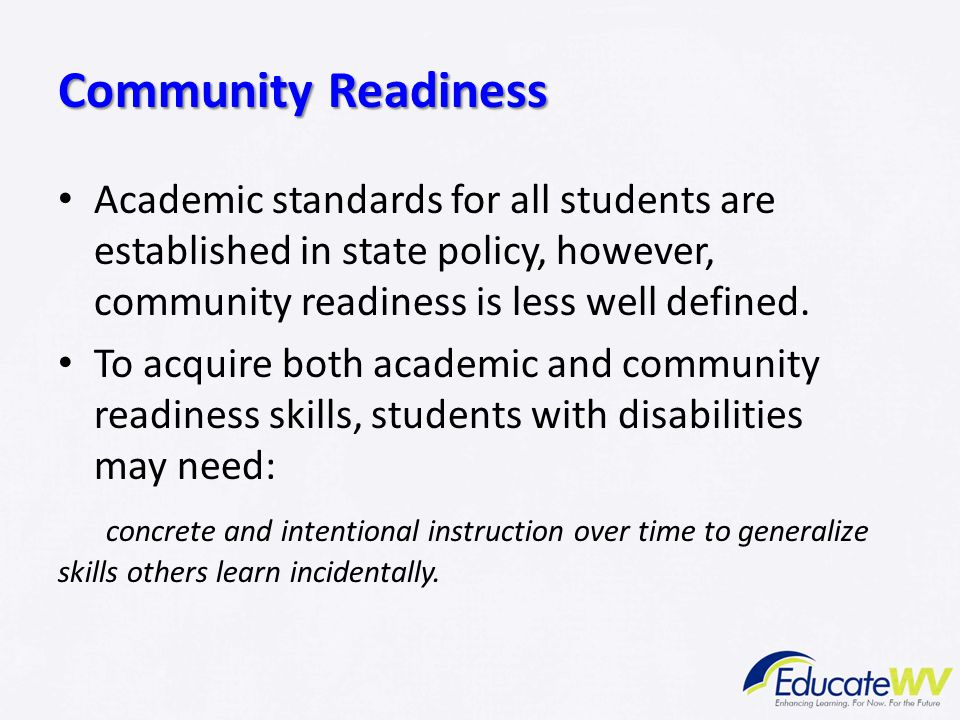 Community Readiness Academic standards for all students are established in state policy, however, community readiness is less well defined. To acquire