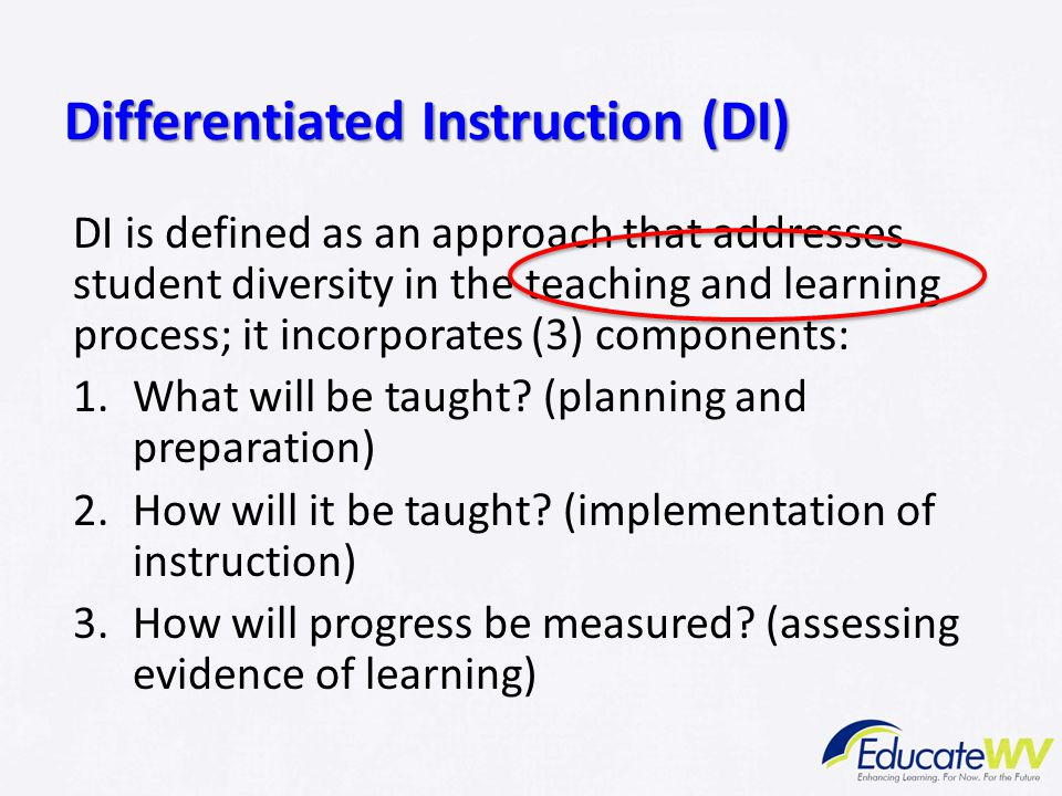 Differentiated Instruction (DI) DI is defined as an approach that addresses student diversity in the teaching and learning process; it incorporates (3