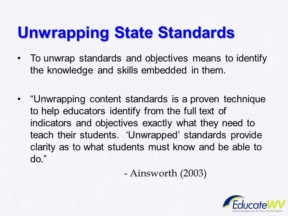 "Unwrapping State Standards To unwrap standards and objectives means to identify the knowledge and skills embedded in them. ""Unwrapping content standar"