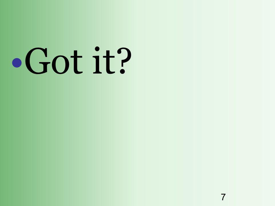 7 Got it?