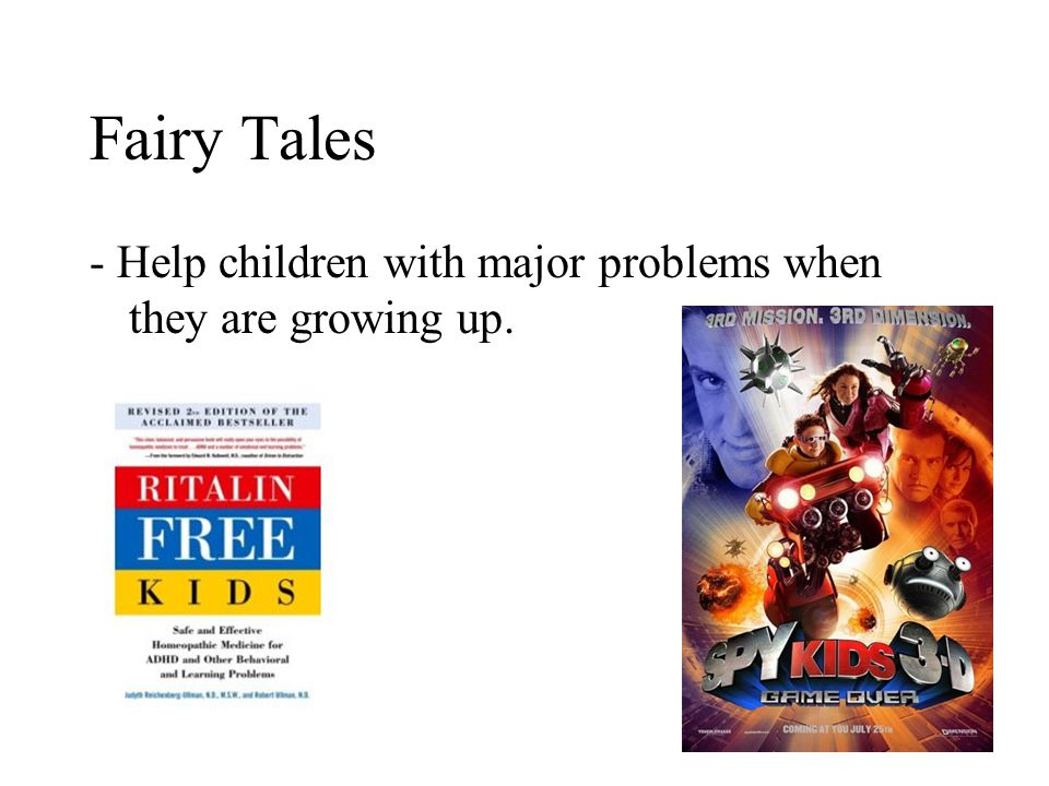 Fairy Tales - Help children with major problems when they are growing up.
