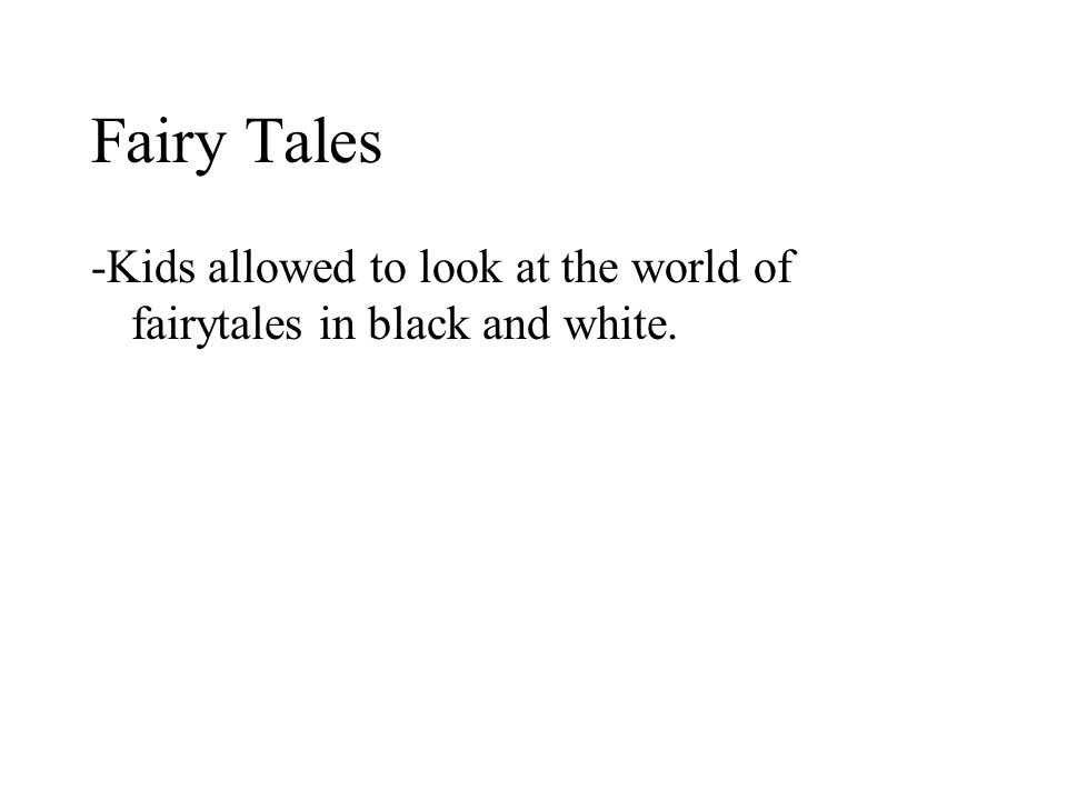 Fairy Tales -Kids allowed to look at the world of fairytales in black and white.