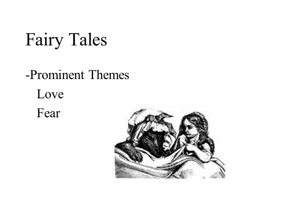 Fairy Tales -Prominent Themes Love Fear