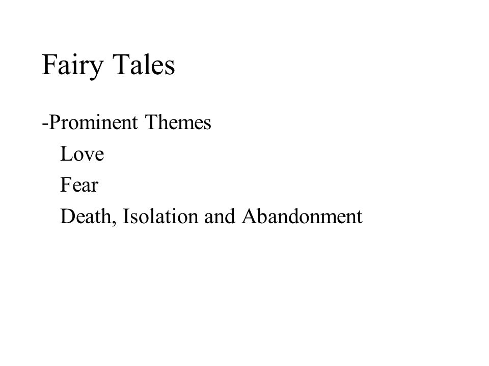 Fairy Tales -Prominent Themes Love Fear Death, Isolation and Abandonment