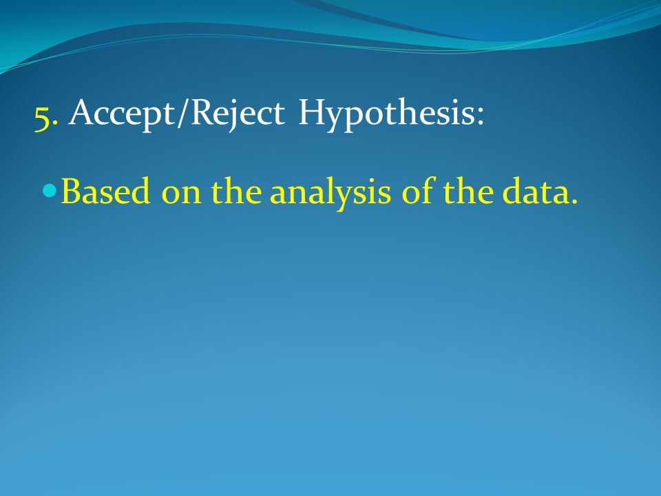 Steps of the Scientific Method Conclusion 6.