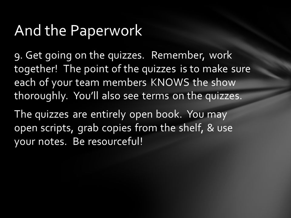 9. Get going on the quizzes. Remember, work together.