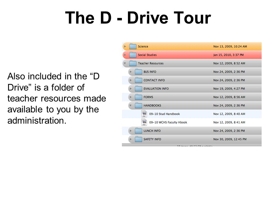 The D - Drive Tour Also included in the D Drive is a folder of teacher resources made available to you by the administration.