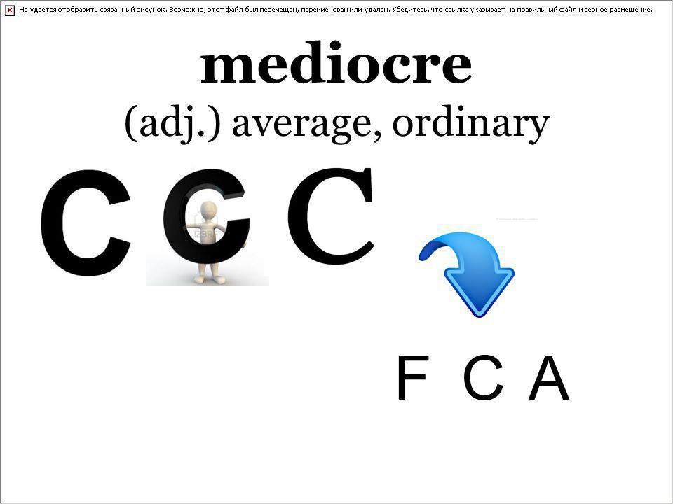 mediocre (adj.) average, ordinary FCAFCA