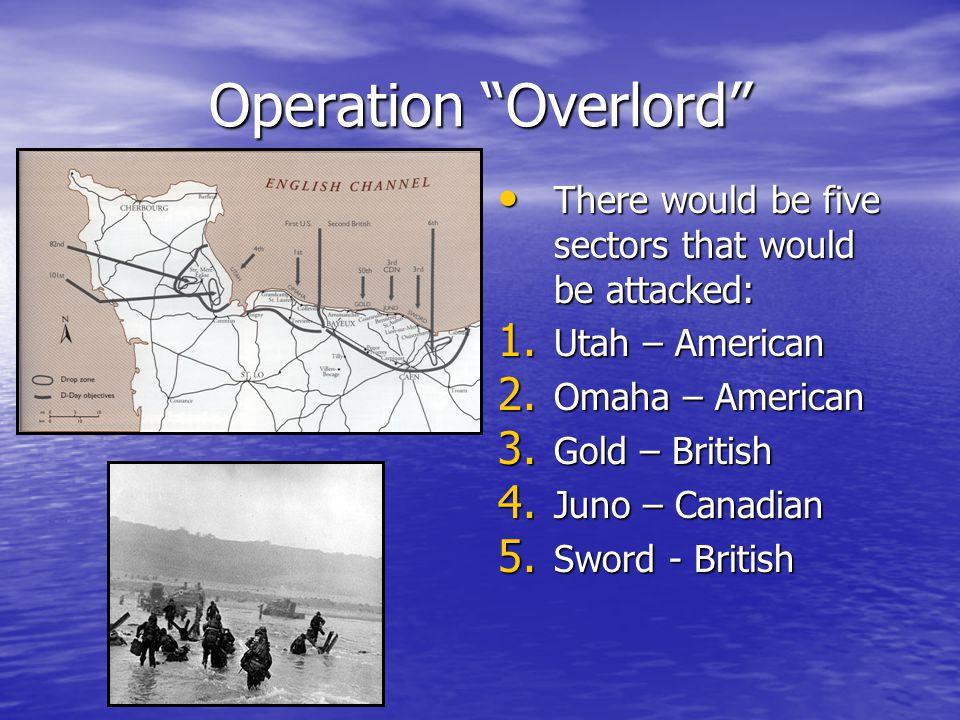 Operation Overlord There would be five sectors that would be attacked: There would be five sectors that would be attacked: 1.