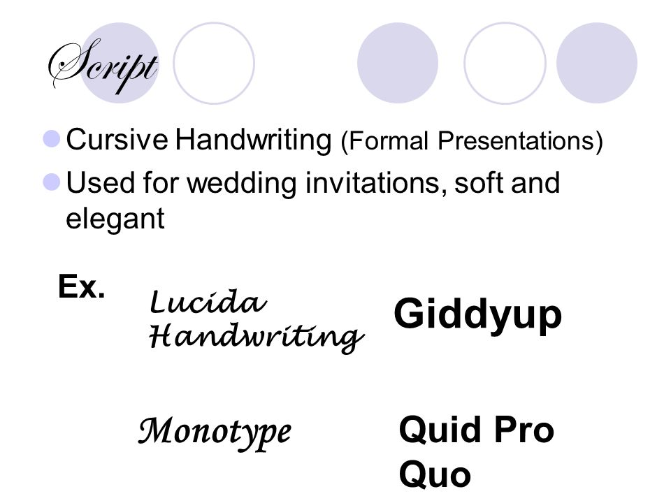 Script Cursive Handwriting (Formal Presentations) Used for wedding invitations, soft and elegant Ex.