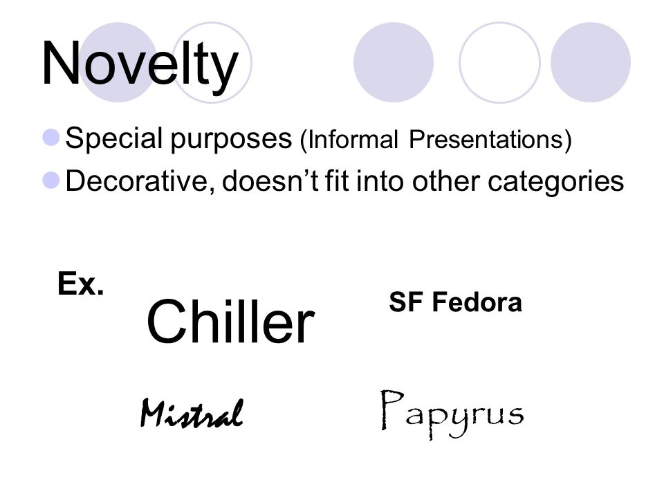 Novelty Special purposes (Informal Presentations) Decorative, doesn't fit into other categories Ex.