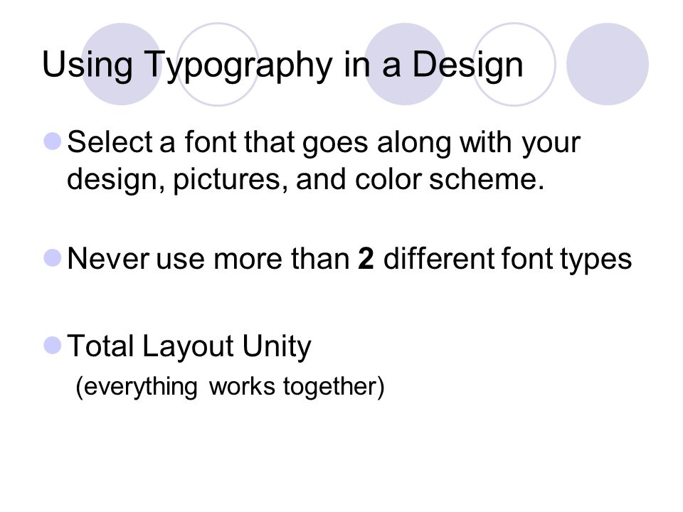 Using Typography in a Design Select a font that goes along with your design, pictures, and color scheme.