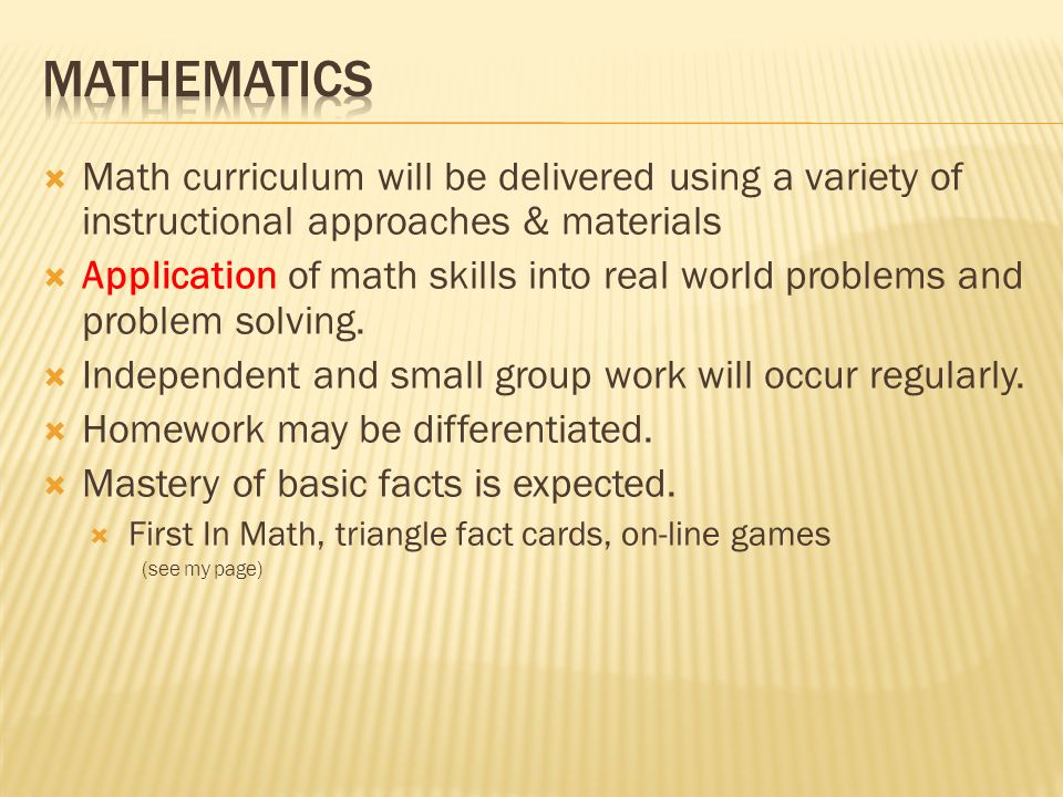  Math curriculum will be delivered using a variety of instructional approaches & materials  Application of math skills into real world problems and