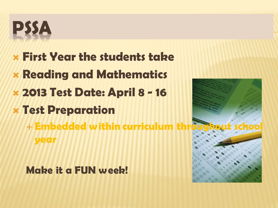  First Year the students take  Reading and Mathematics  2013 Test Date: April 8 - 16  Test Preparation  Embedded within curriculum throughout sch