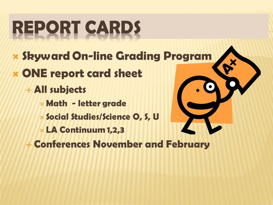  Skyward On-line Grading Program  ONE report card sheet  All subjects  Math - letter grade  Social Studies/Science O, S, U  LA Continuum 1,2,3 