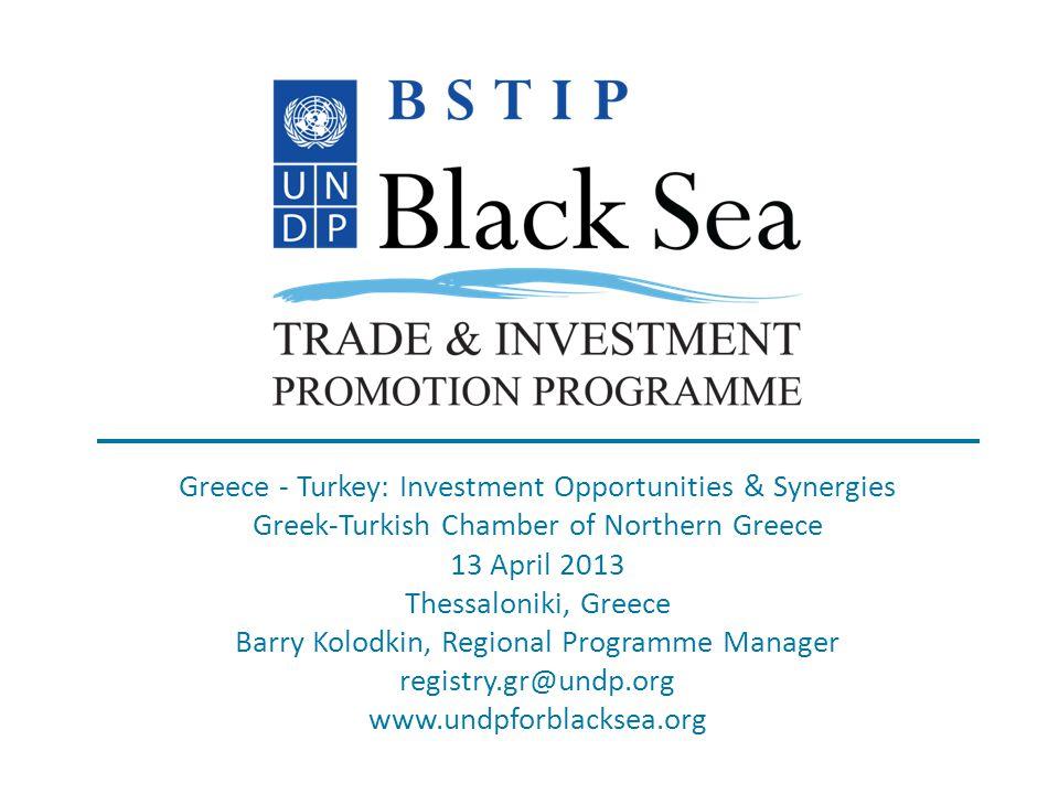 www.undpforblacksea.org Greece - Turkey: Investment Opportunities & Synergies Greek-Turkish Chamber of Northern Greece 13 April 2013 Thessaloniki, Gre