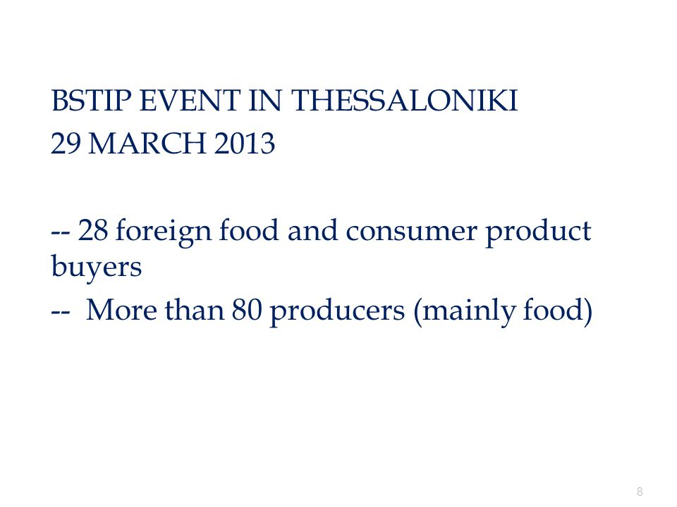www.undpforblacksea.org 8 BSTIP EVENT IN THESSALONIKI 29 MARCH 2013 -- 28 foreign food and consumer product buyers -- More than 80 producers (mainly food)I 29 MARCH 28