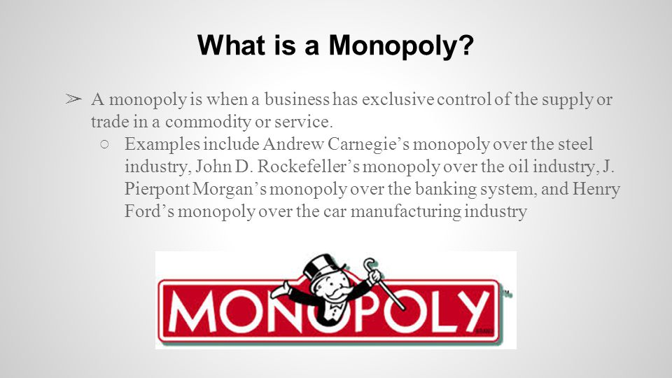 ➢ All of the monopolies built in the late 1800s to early 1900s were able to maintain their dominion over their markets through the vast support of the consumers who regularly bought the product.