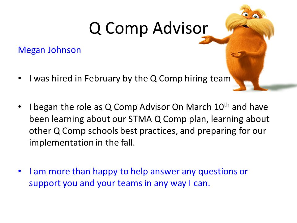 Q Comp Advisor Megan Johnson I was hired in February by the Q Comp hiring team I began the role as Q Comp Advisor On March 10 th and have been learnin