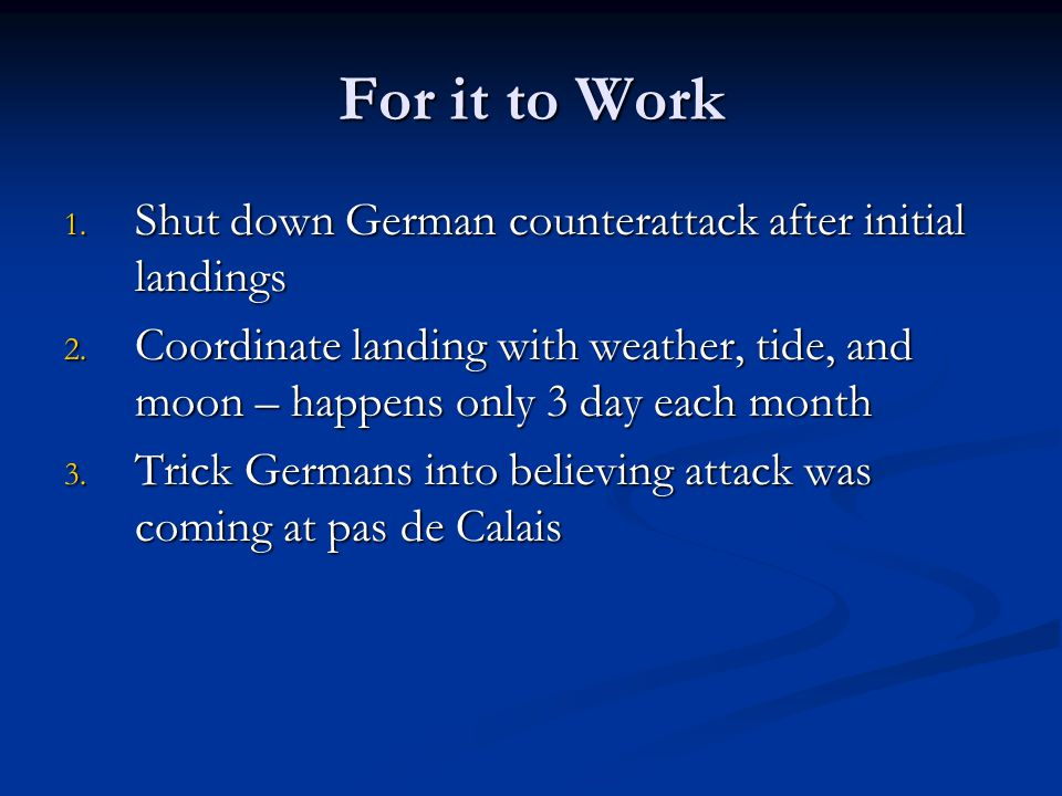 For it to Work 1. Shut down German counterattack after initial landings 2.