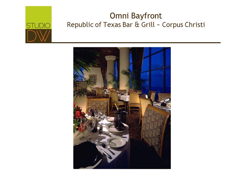 Omni Bayfront Republic of Texas Bar & Grill ~ Corpus Christi