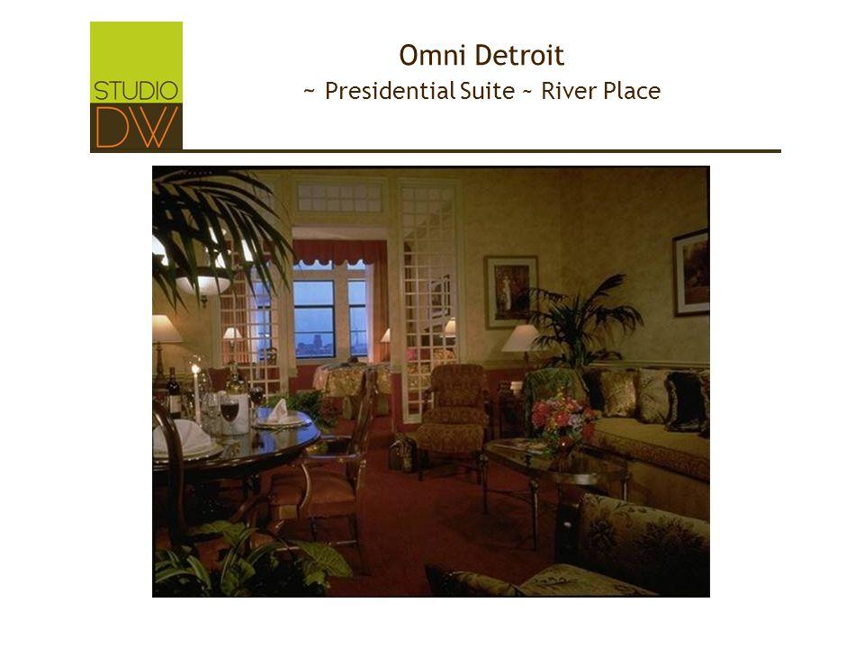 Omni Detroit ~ Presidential Suite ~ River Place