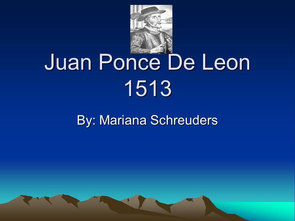 Juan Ponce De Leon 1513 By: Mariana Schreuders