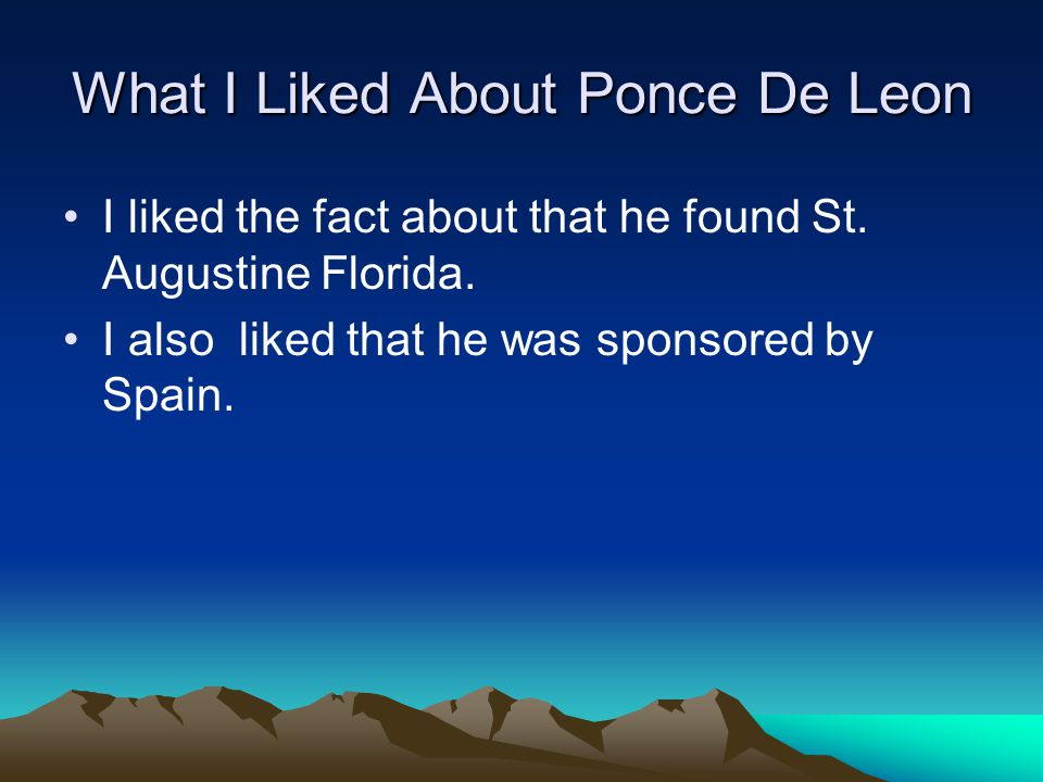 What I Liked About Ponce De Leon I liked the fact about that he found St.