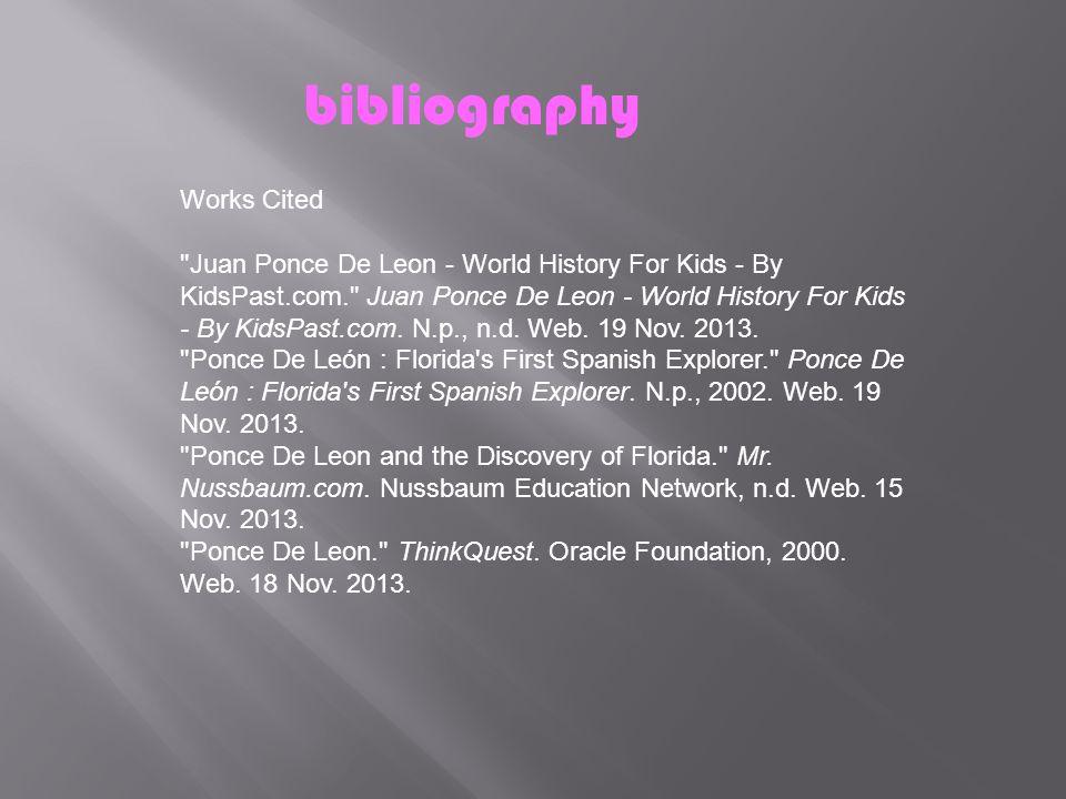 bibliography Works Cited Juan Ponce De Leon - World History For Kids - By KidsPast.com. Juan Ponce De Leon - World History For Kids - By KidsPast.com.