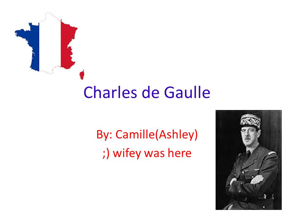 Charles de Gaulle By: Camille(Ashley) ;) wifey was here