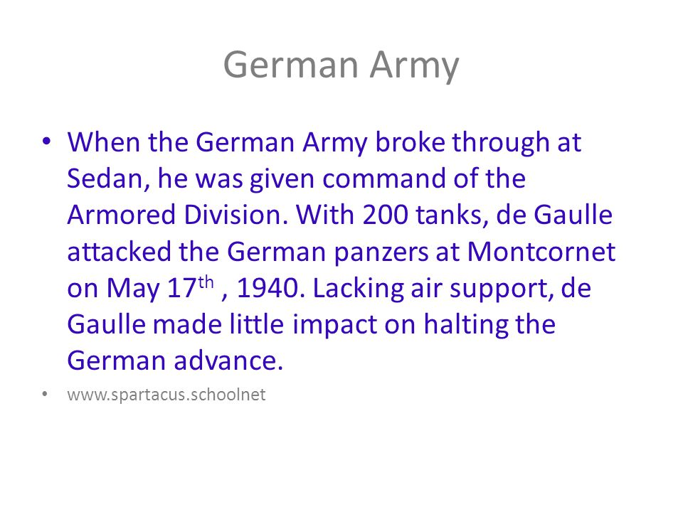 German Army When the German Army broke through at Sedan, he was given command of the Armored Division.