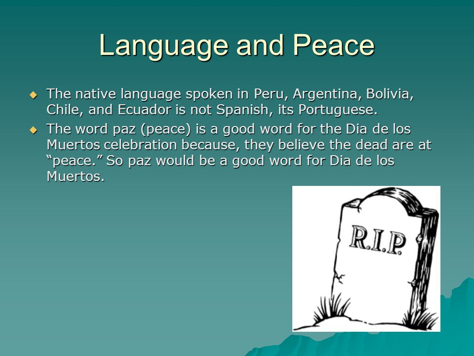 Language and Peace  The native language spoken in Peru, Argentina, Bolivia, Chile, and Ecuador is not Spanish, its Portuguese.