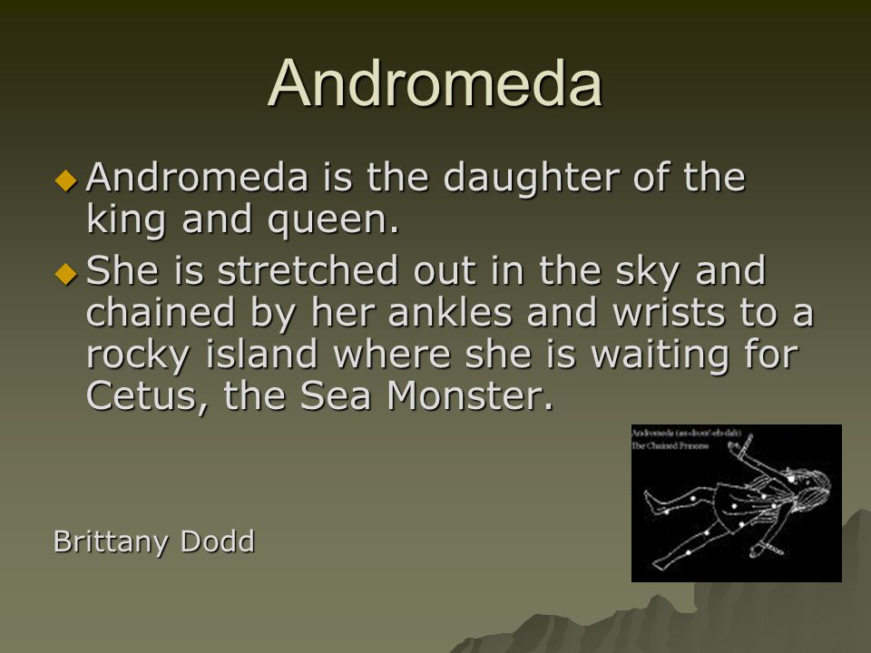 Andromeda  Andromeda is the daughter of the king and queen.