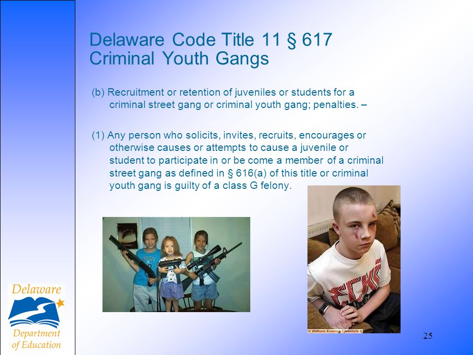 25 Delaware Code Title 11 § 617 Criminal Youth Gangs (b) Recruitment or retention of juveniles or students for a criminal street gang or criminal yout