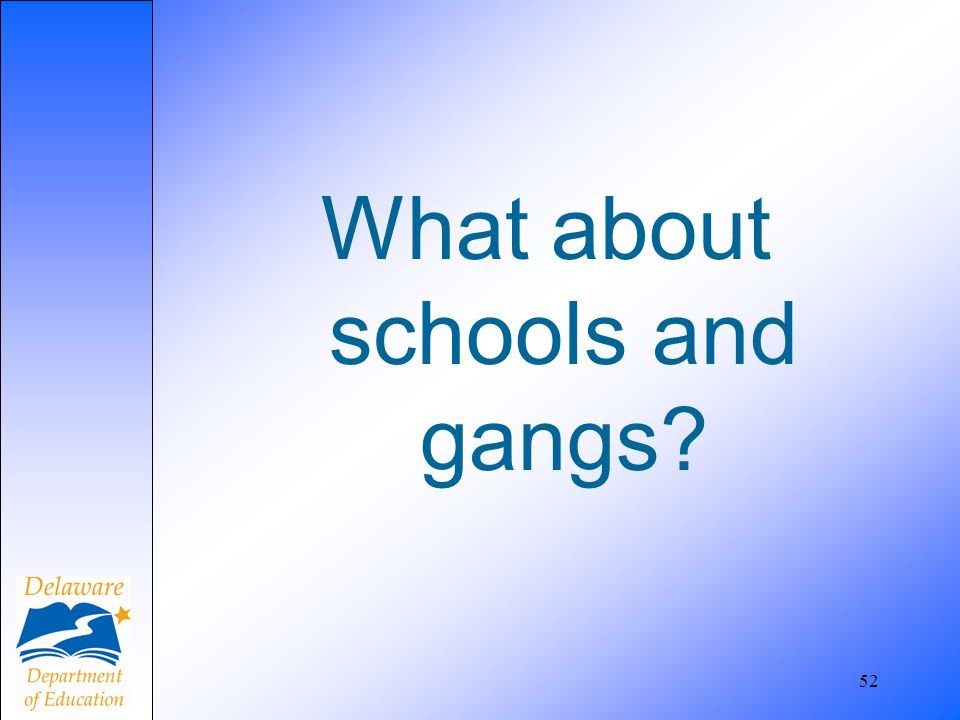 What about schools and gangs? 52
