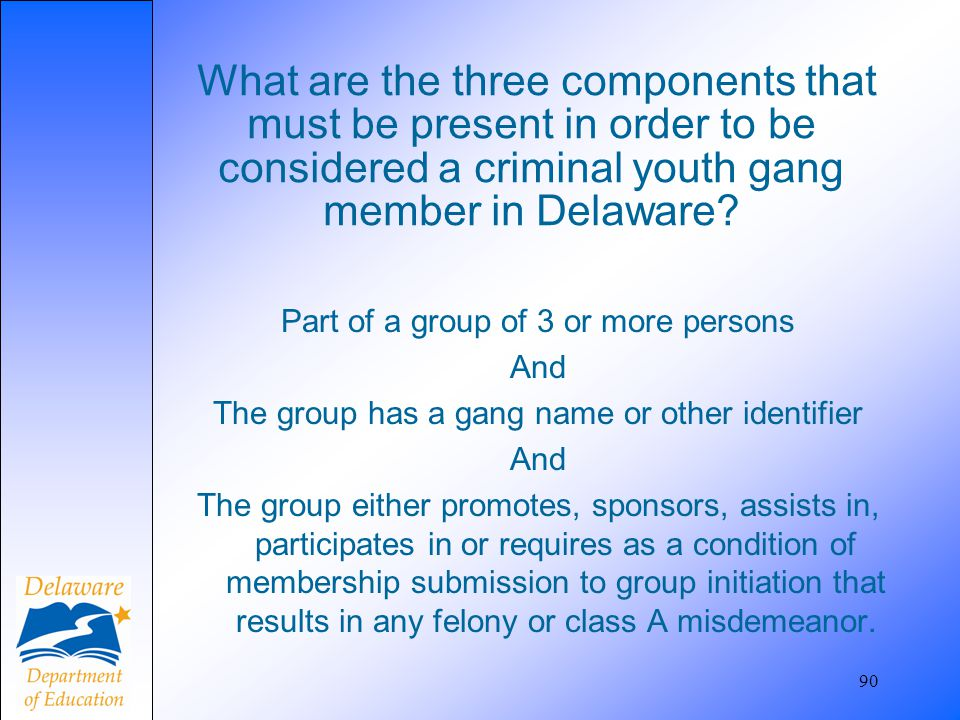 What are the three components that must be present in order to be considered a criminal youth gang member in Delaware? Part of a group of 3 or more pe