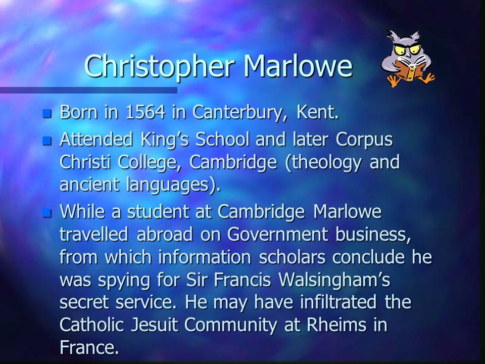 Christopher Marlowe n Born in 1564 in Canterbury, Kent.