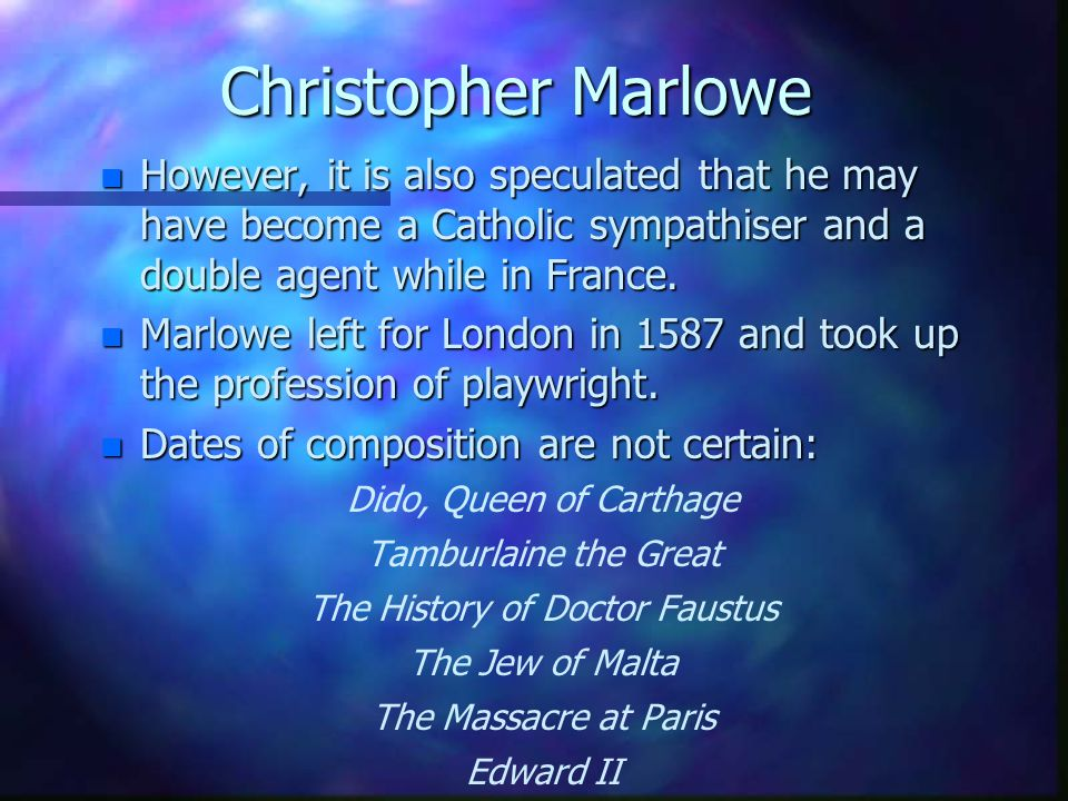 Christopher Marlowe n However, it is also speculated that he may have become a Catholic sympathiser and a double agent while in France.