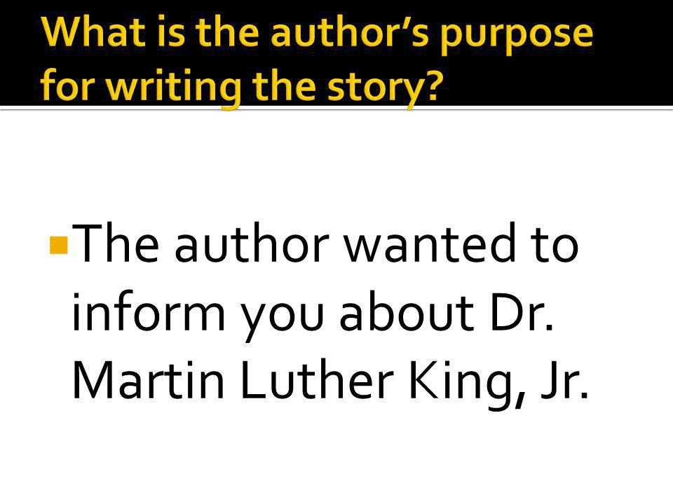  The author wanted to inform you about Dr. Martin Luther King, Jr.