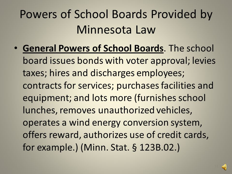 Powers of School Boards Provided by Minnesota Law Rules-making, management responsibilities of the School Board.