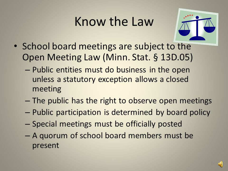 The Ultimate Elected Volunteers School Board Members: Are concerned with the welfare of all children Are part of a school board team that has oversight of school district decisions Attend required training Are held to a very high ethical standard 18