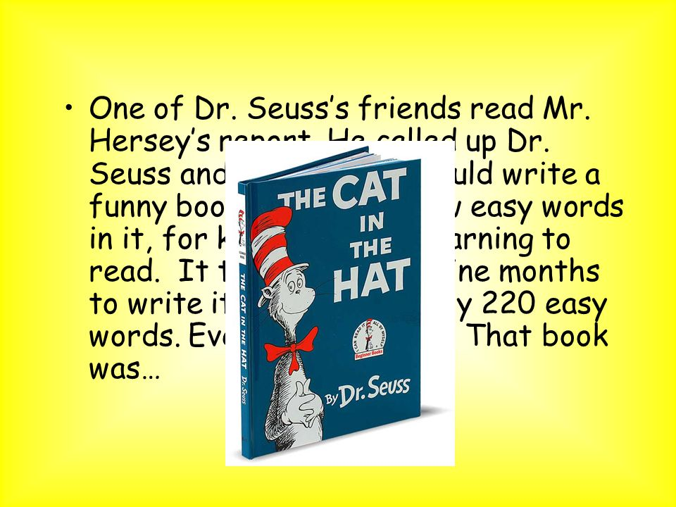 One of Dr. Seuss's friends read Mr. Hersey's report.