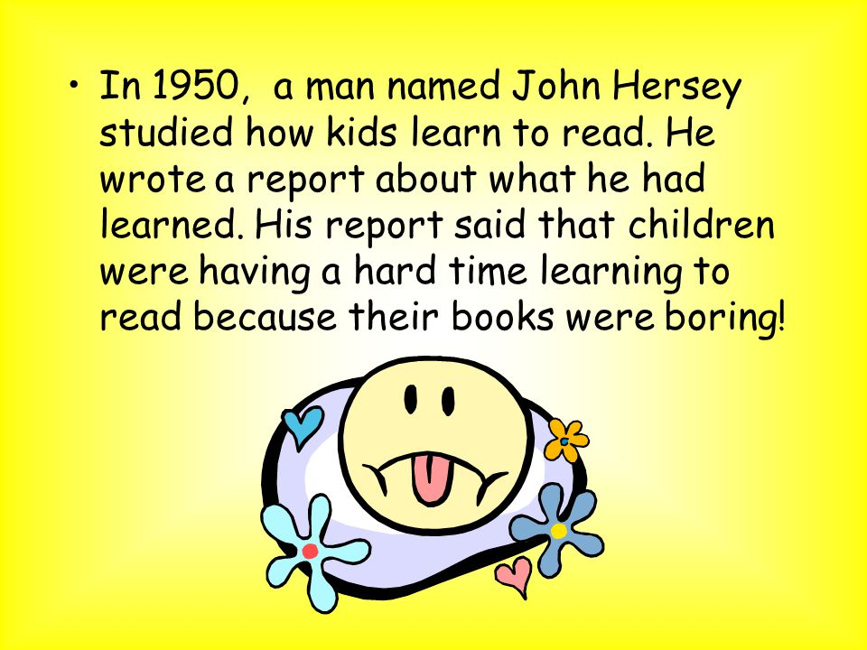 In 1950, a man named John Hersey studied how kids learn to read.