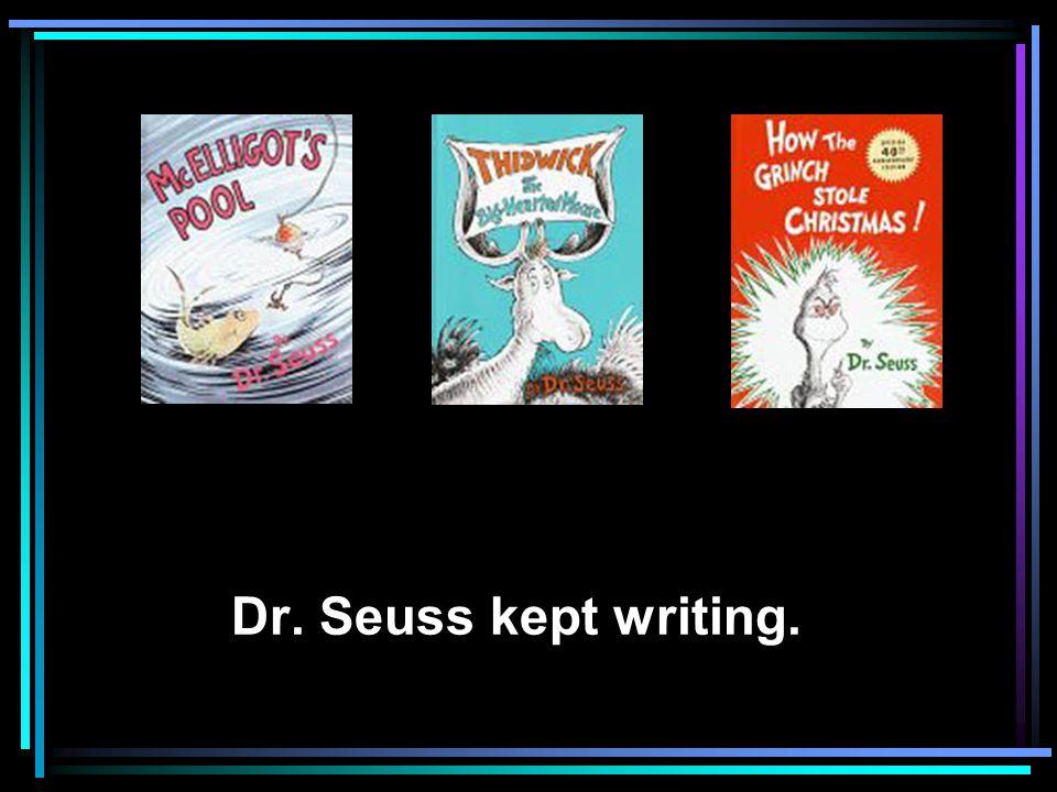 Dr. Seuss kept writing.