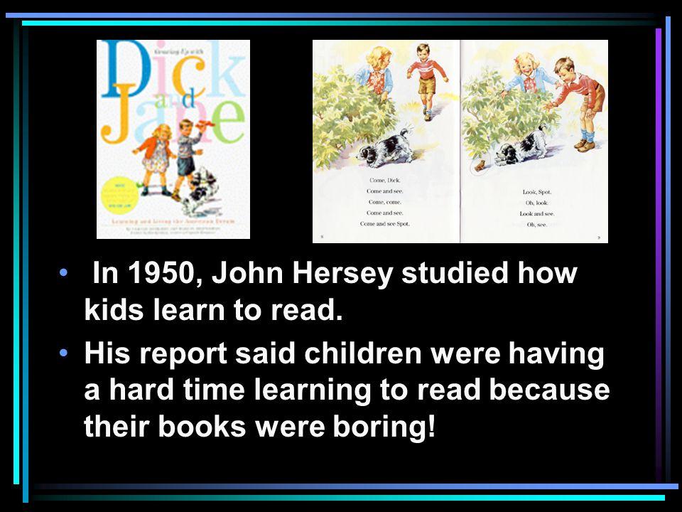 In 1950, John Hersey studied how kids learn to read.