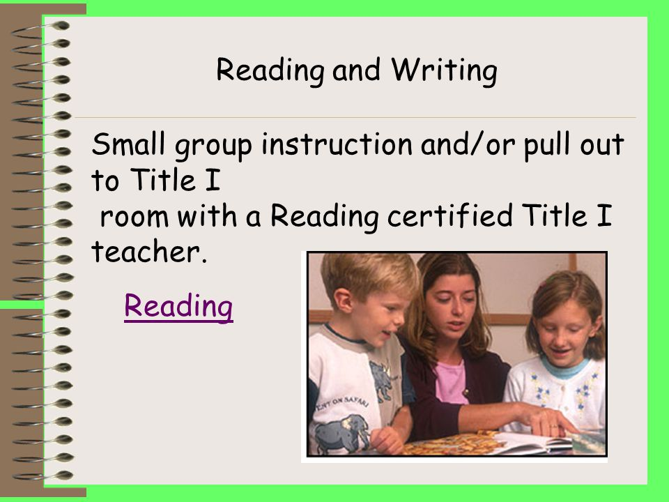 Title I Services Reading Recovery (Available in grade 1 only) –One on one by Reading Recovery trained teacher Reading